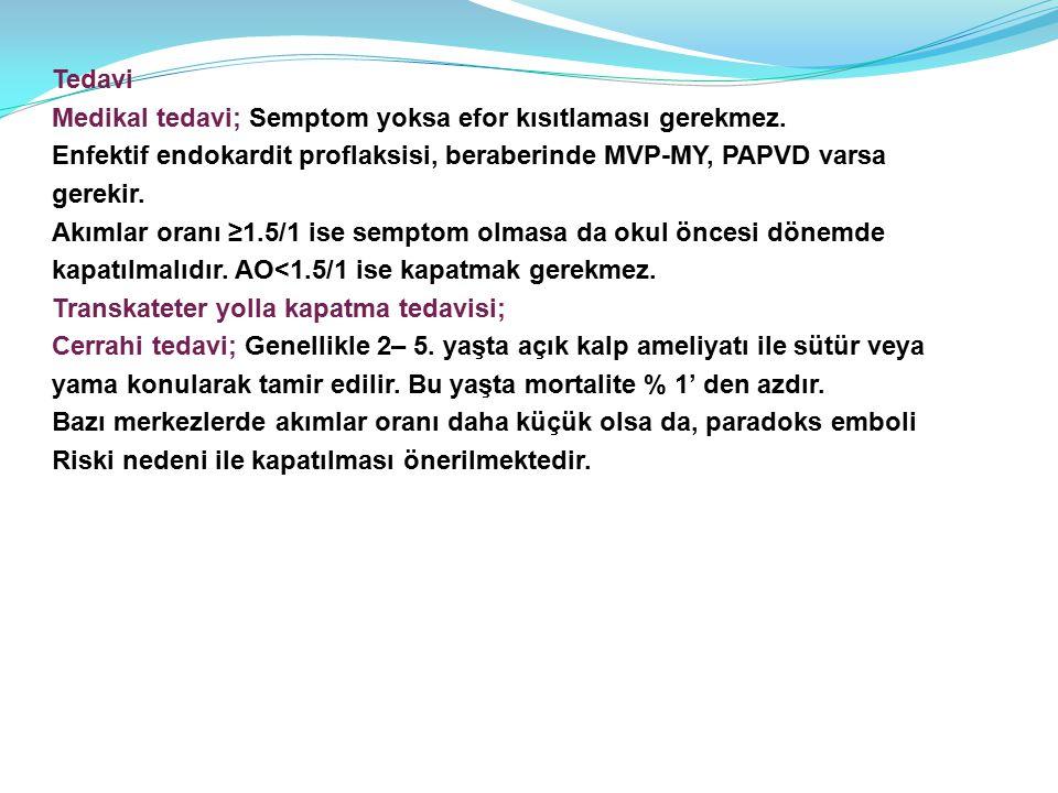 Tedavi Medikal tedavi; Semptom yoksa efor kısıtlaması gerekmez. Enfektif endokardit proflaksisi, beraberinde MVP-MY, PAPVD varsa.