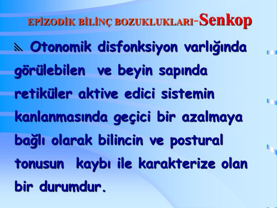 EPİZODİK BİLİNÇ BOZUKLUKLARI-Senkop