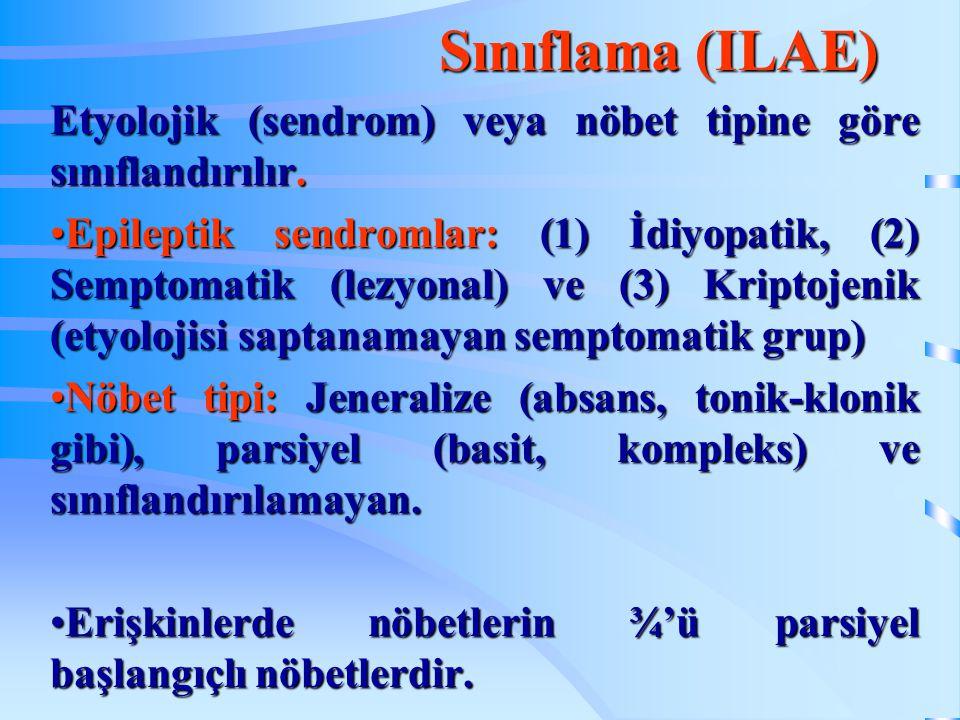 Sınıflama (ILAE) Etyolojik (sendrom) veya nöbet tipine göre sınıflandırılır.