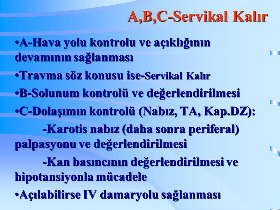 A,B,C-Servikal Kalır A-Hava yolu kontrolu ve açıklığının devamının sağlanması. Travma söz konusu ise-Servikal Kalır.
