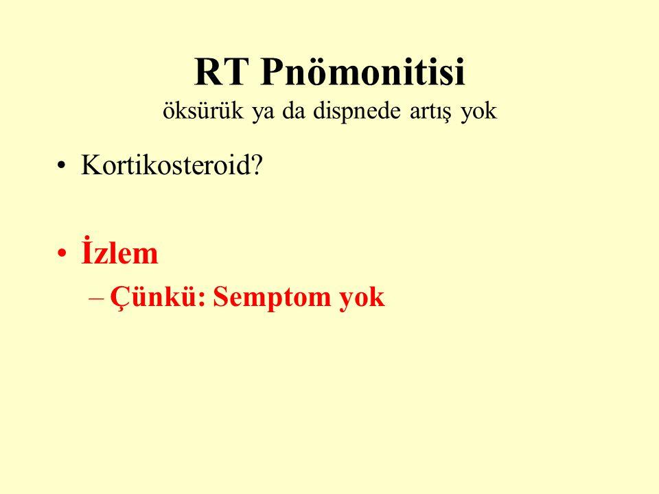 RT Pnömonitisi öksürük ya da dispnede artış yok