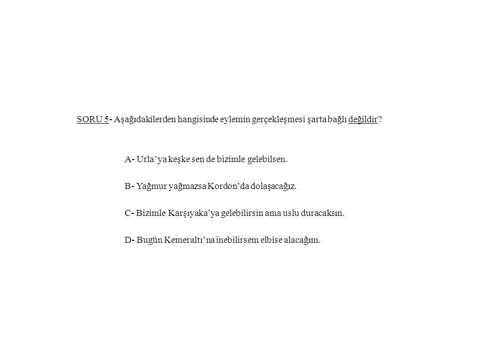SORU 5- Aşağıdakilerden hangisinde eylemin gerçekleşmesi şarta bağlı değildir.