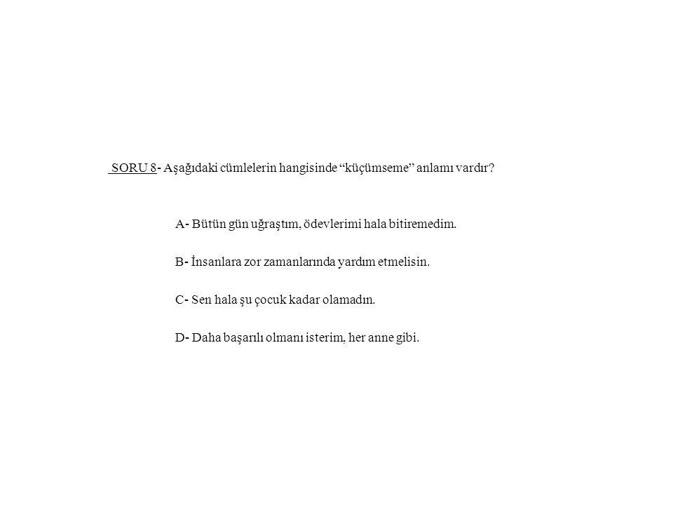 SORU 8- Aşağıdaki cümlelerin hangisinde küçümseme anlamı vardır