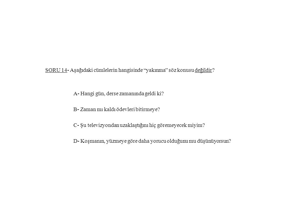 SORU 14- Aşağıdaki cümlelerin hangisinde yakınma söz konusu değildir