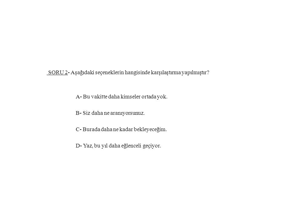 SORU 2- Aşağıdaki seçeneklerin hangisinde karşılaştırma yapılmıştır