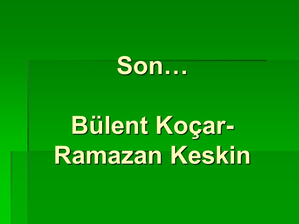 Son… Bülent Koçar-Ramazan Keskin