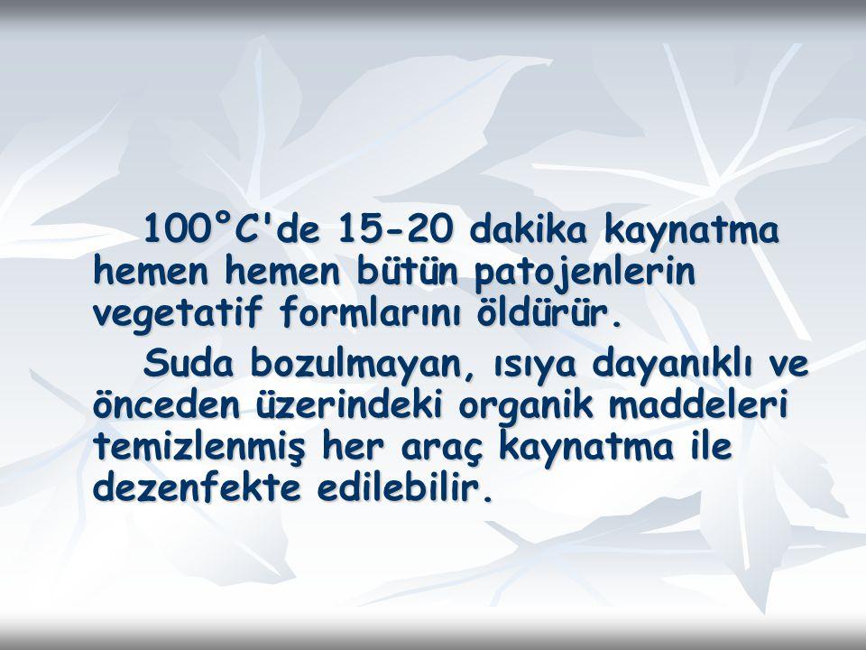 100°C de 15-20 dakika kaynatma hemen hemen bütün patojenlerin vegetatif formlarını öldürür.