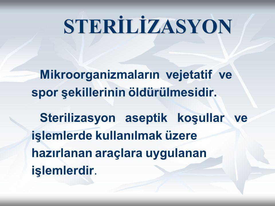 STERİLİZASYON Mikroorganizmaların vejetatif ve spor şekillerinin öldürülmesidir.