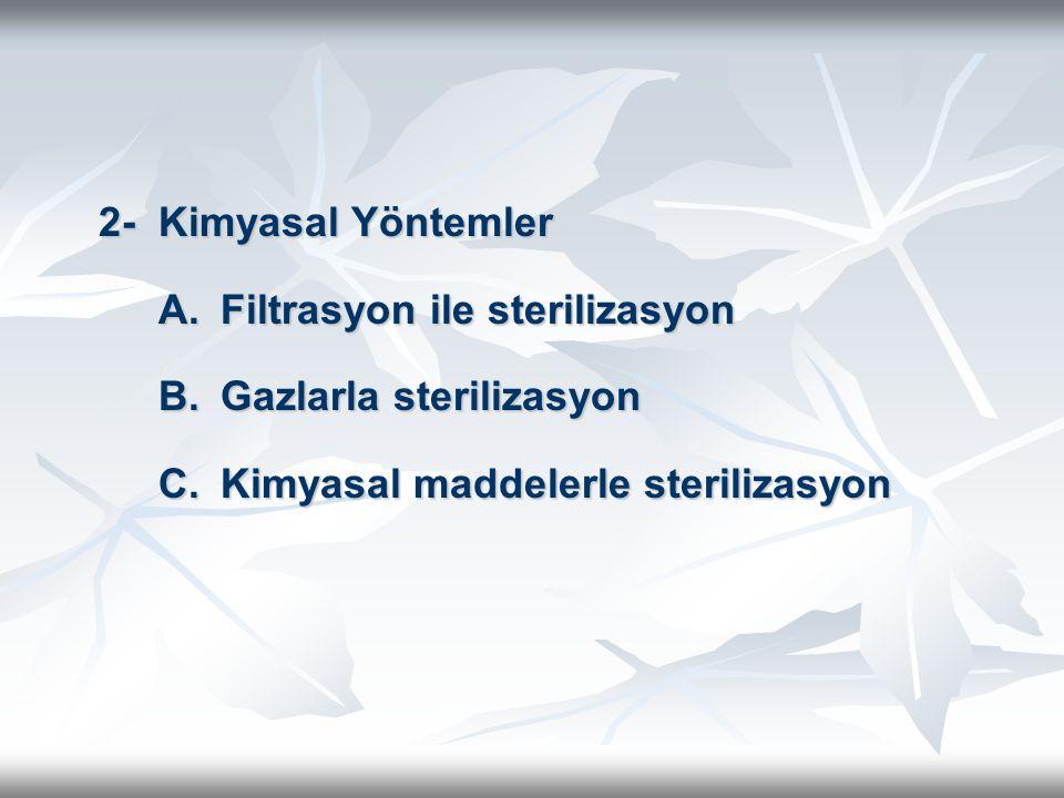 2- Kimyasal Yöntemler A. Filtrasyon ile sterilizasyon.