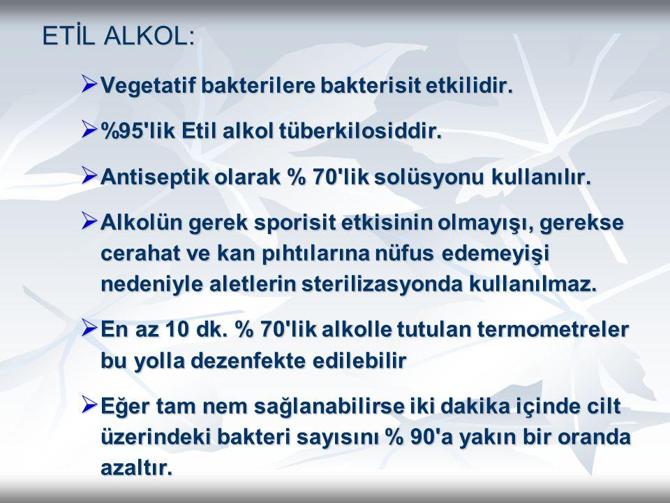 ETİL ALKOL: Vegetatif bakterilere bakterisit etkilidir.