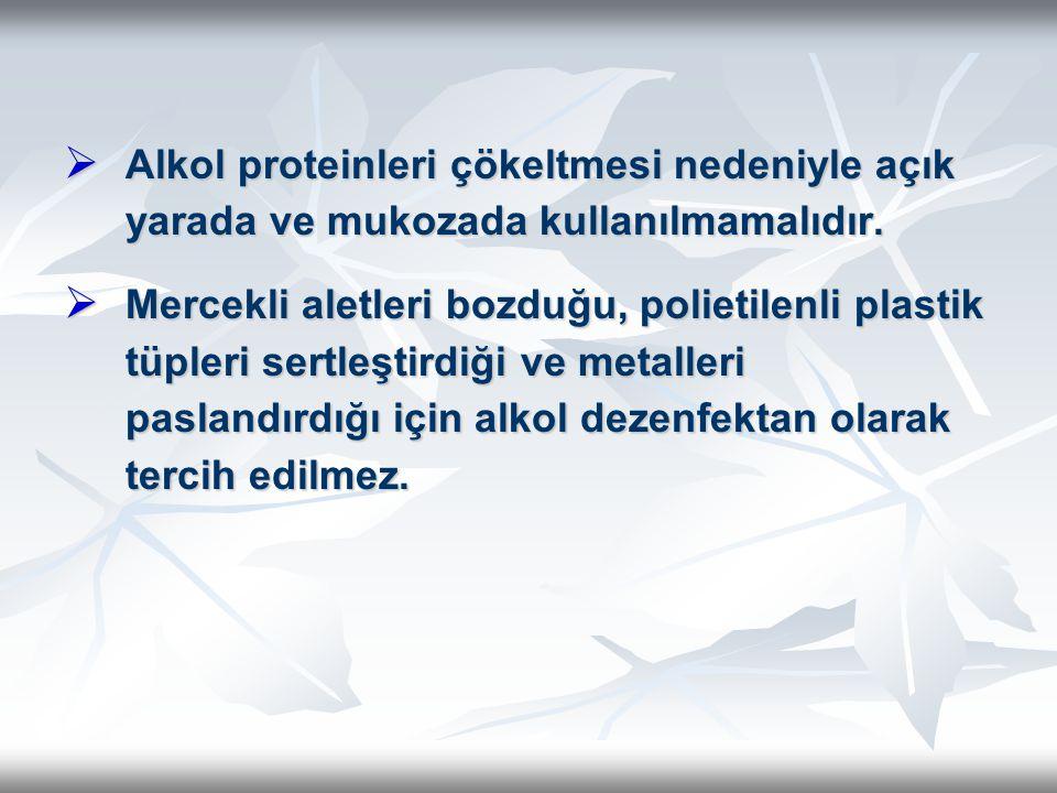Alkol proteinleri çökeltmesi nedeniyle açık yarada ve mukozada kullanılmamalıdır.