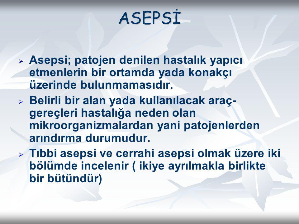 ASEPSİ Asepsi; patojen denilen hastalık yapıcı etmenlerin bir ortamda yada konakçı üzerinde bulunmamasıdır.