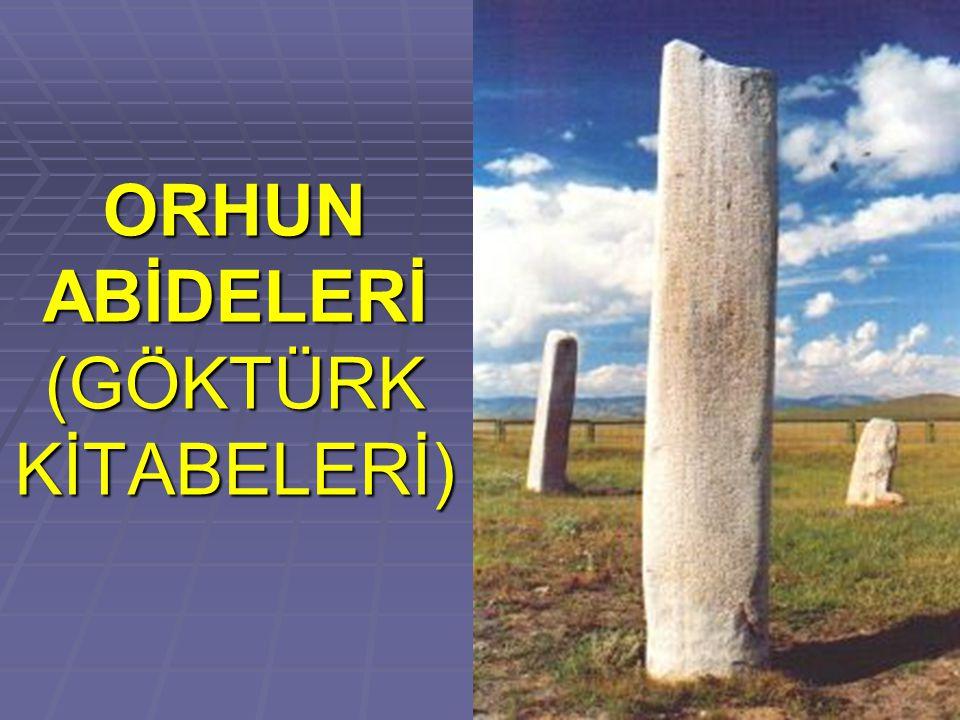 ORHUN ABİDELERİ (GÖKTÜRK KİTABELERİ)
