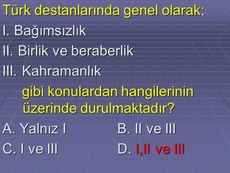 Türk destanlarında genel olarak;