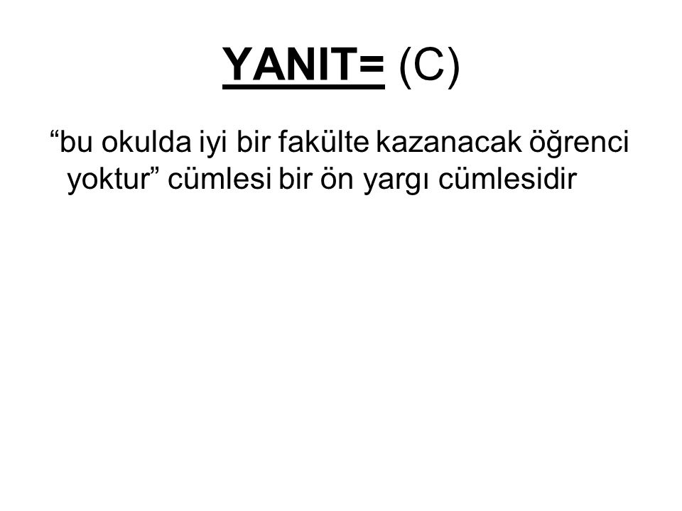 YANIT= (C) bu okulda iyi bir fakülte kazanacak öğrenci yoktur cümlesi bir ön yargı cümlesidir