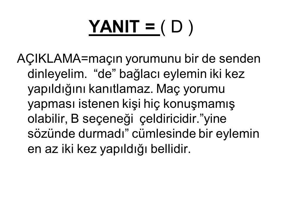 YANIT = ( D )