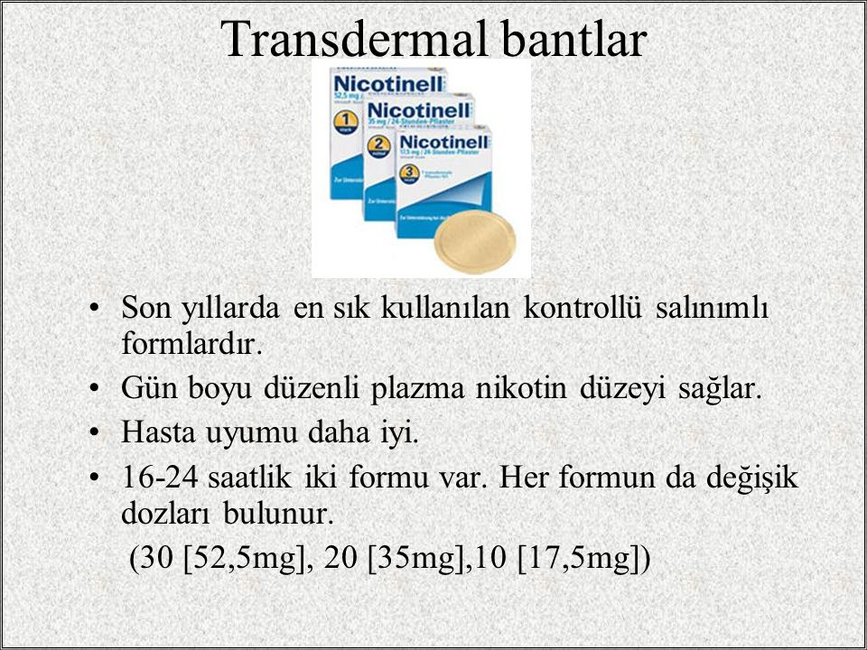 Transdermal bantlar Son yıllarda en sık kullanılan kontrollü salınımlı formlardır. Gün boyu düzenli plazma nikotin düzeyi sağlar.