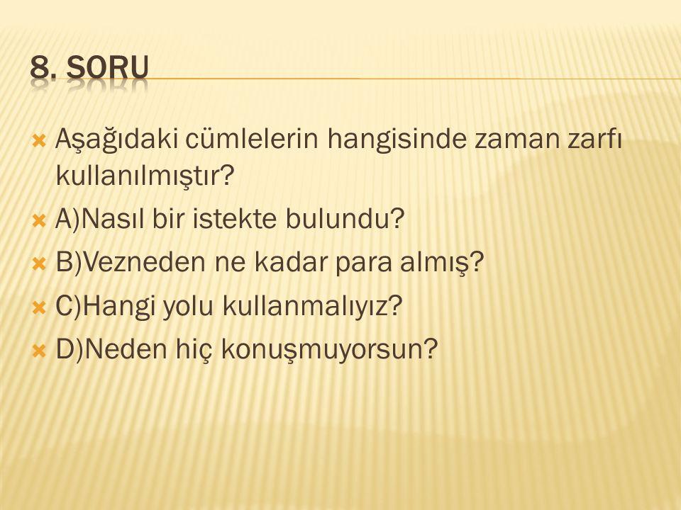 8. SORU Aşağıdaki cümlelerin hangisinde zaman zarfı kullanılmıştır