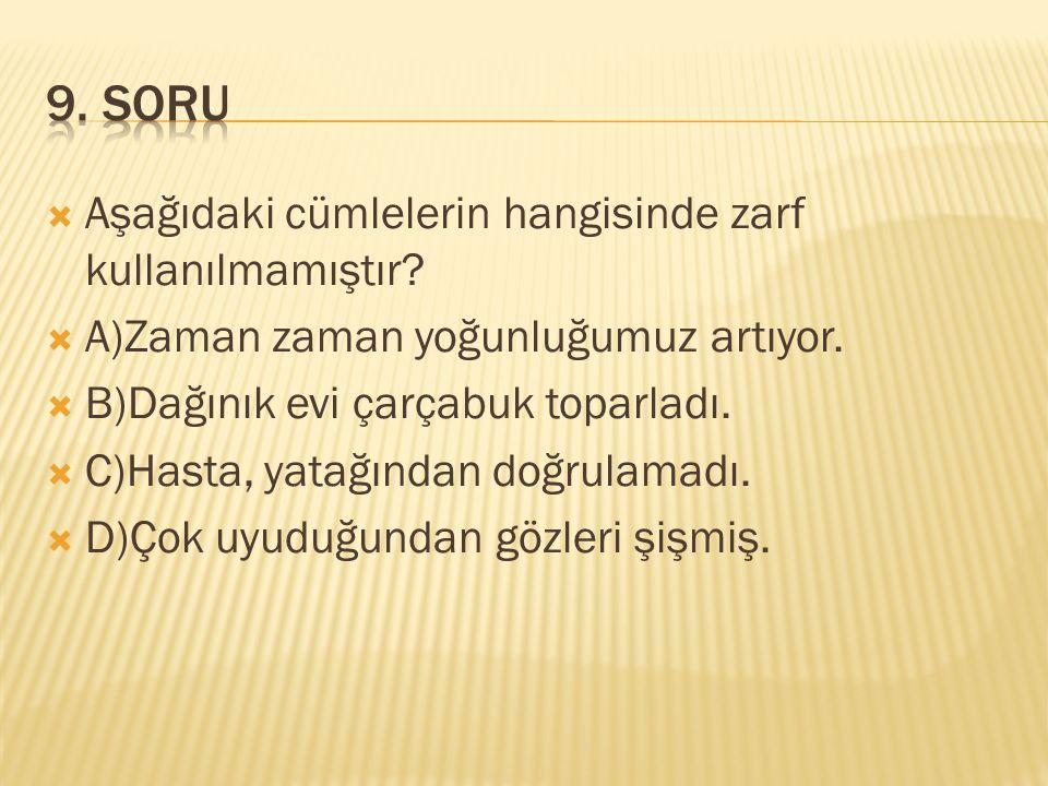 9. SORU Aşağıdaki cümlelerin hangisinde zarf kullanılmamıştır