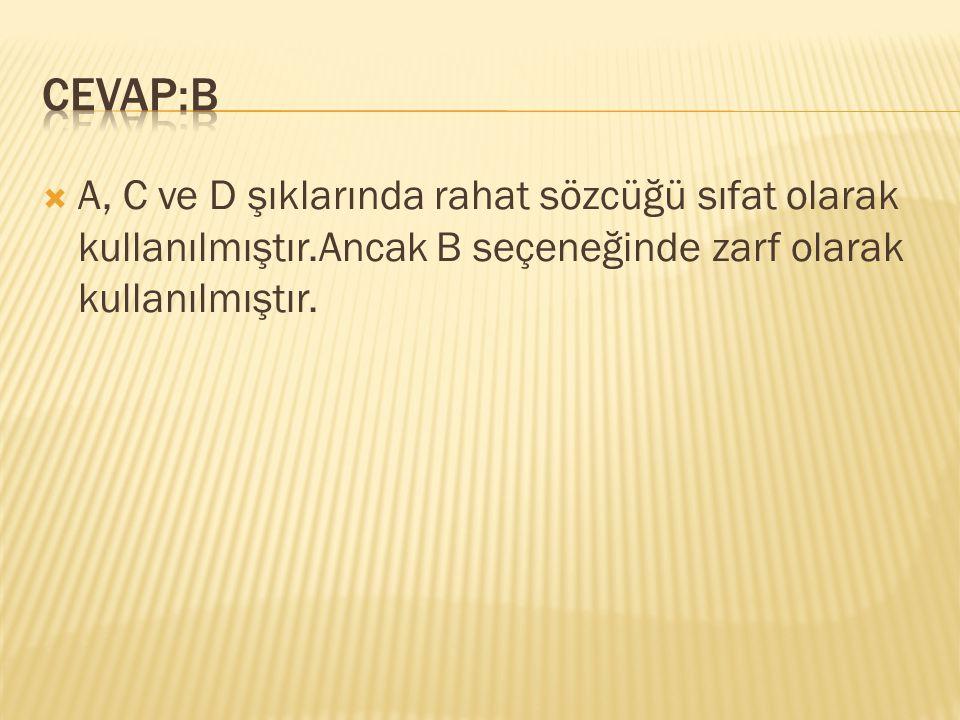 CEVAP:B A, C ve D şıklarında rahat sözcüğü sıfat olarak kullanılmıştır.Ancak B seçeneğinde zarf olarak kullanılmıştır.