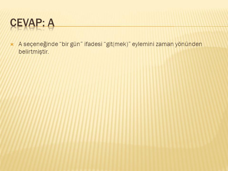CEVAP: A A seçeneğinde bir gün ifadesi git(mek) eylemini zaman yönünden belirtmiştir.