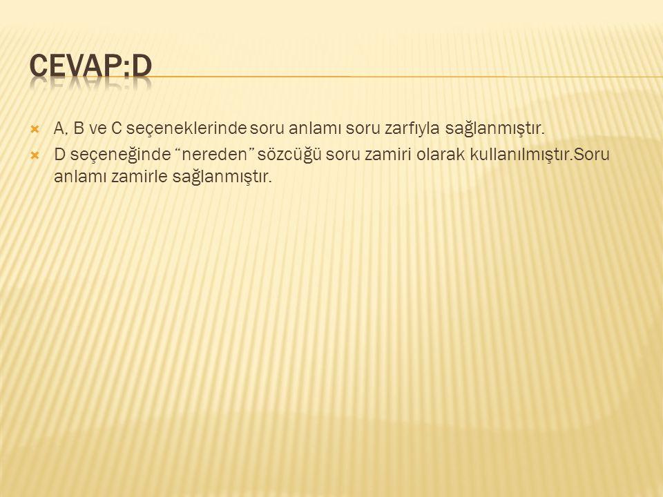 CEVAP:D A, B ve C seçeneklerinde soru anlamı soru zarfıyla sağlanmıştır.