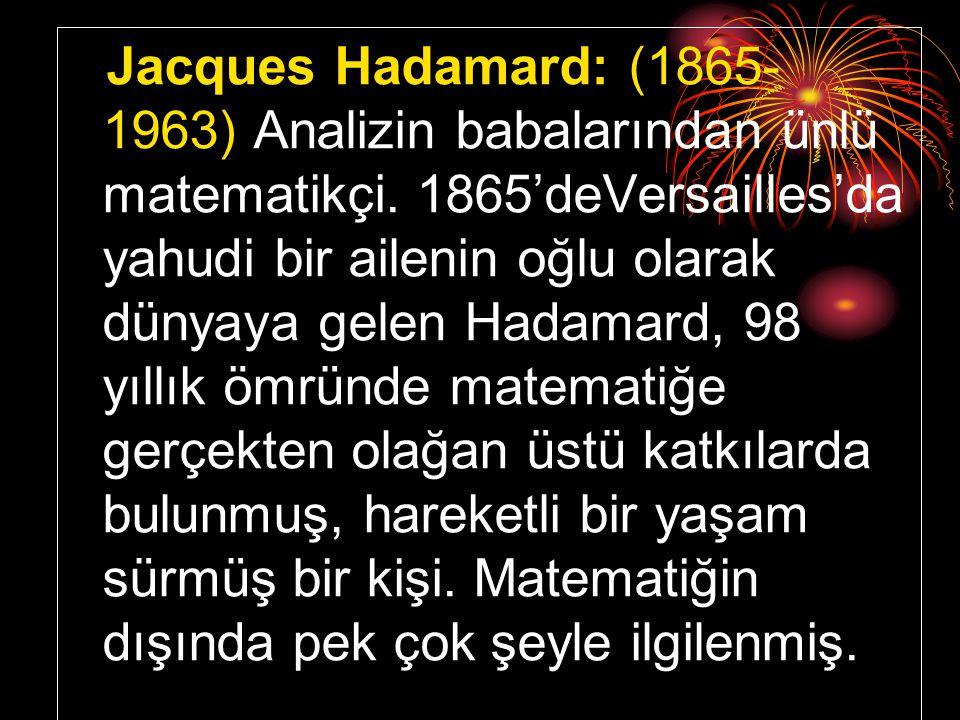 Jacques Hadamard: (1865-1963) Analizin babalarından ünlü matematikçi