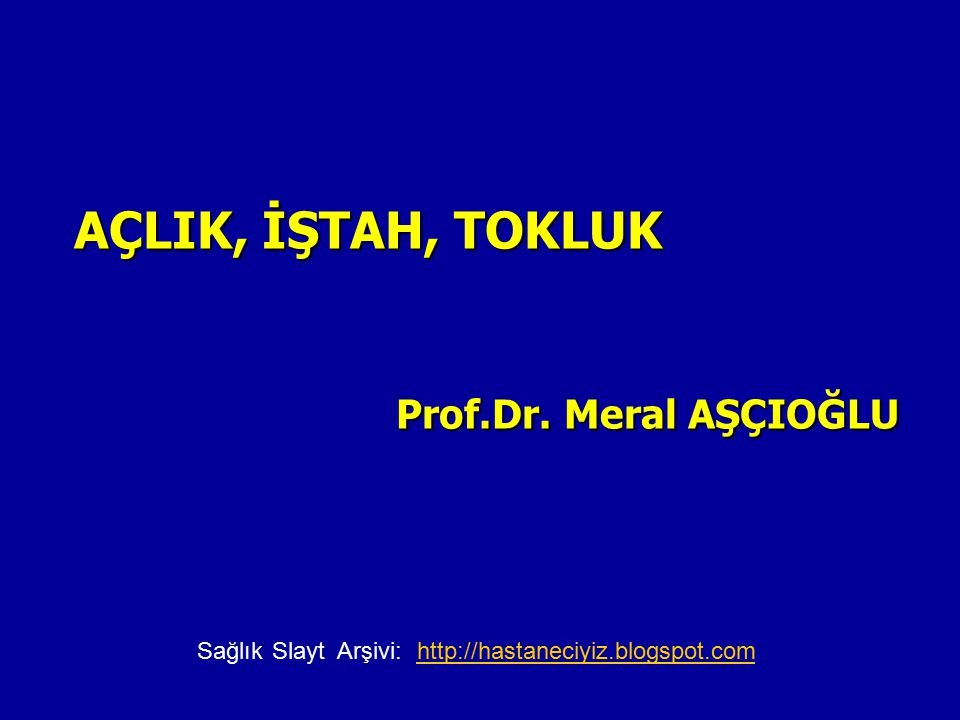 AÇLIK, İŞTAH, TOKLUK Prof.Dr. Meral AŞÇIOĞLU