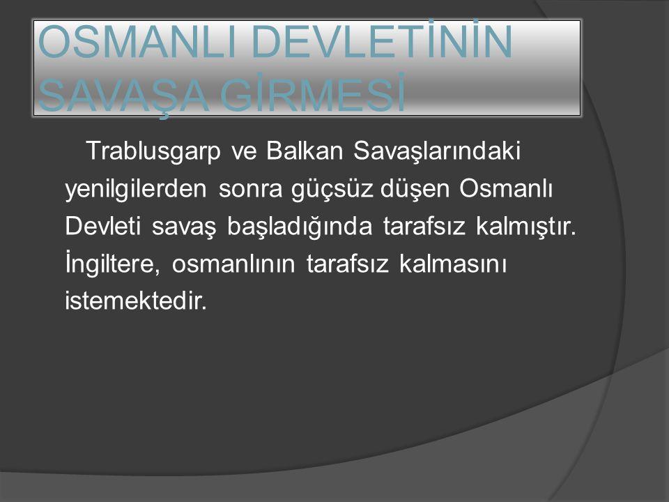 OSMANLI DEVLETİNİN SAVAŞA GİRMESİ