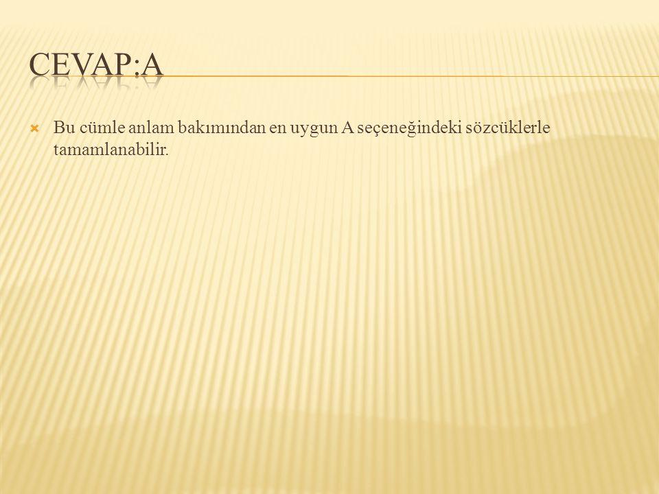 CEVAP:A Bu cümle anlam bakımından en uygun A seçeneğindeki sözcüklerle tamamlanabilir.