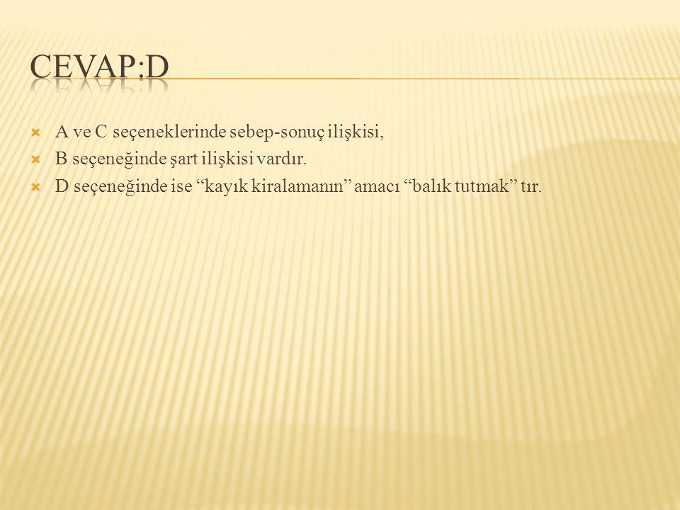CEVAP:D A ve C seçeneklerinde sebep-sonuç ilişkisi,