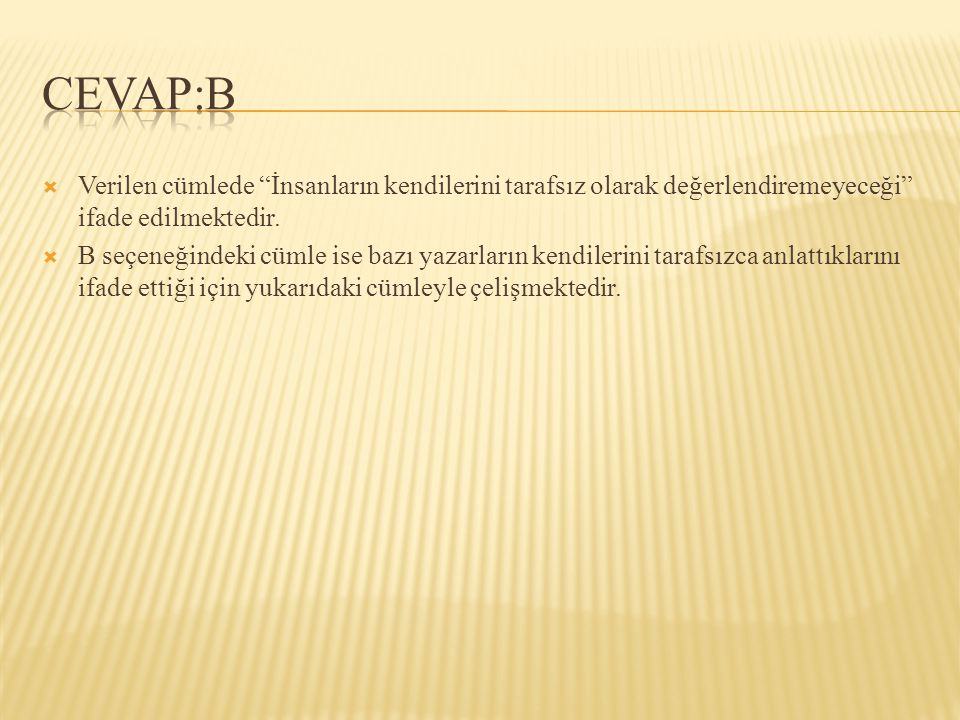 CEVAP:B Verilen cümlede İnsanların kendilerini tarafsız olarak değerlendiremeyeceği ifade edilmektedir.