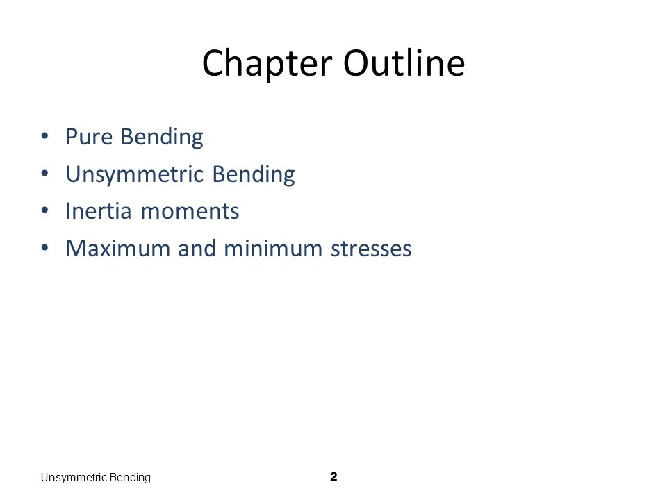 Chapter Outline Pure Bending Unsymmetric Bending Inertia moments