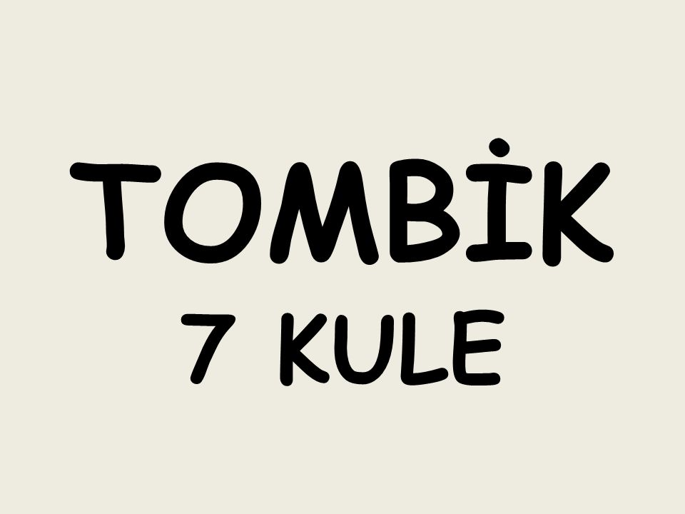 TOMBİK 7 KULE