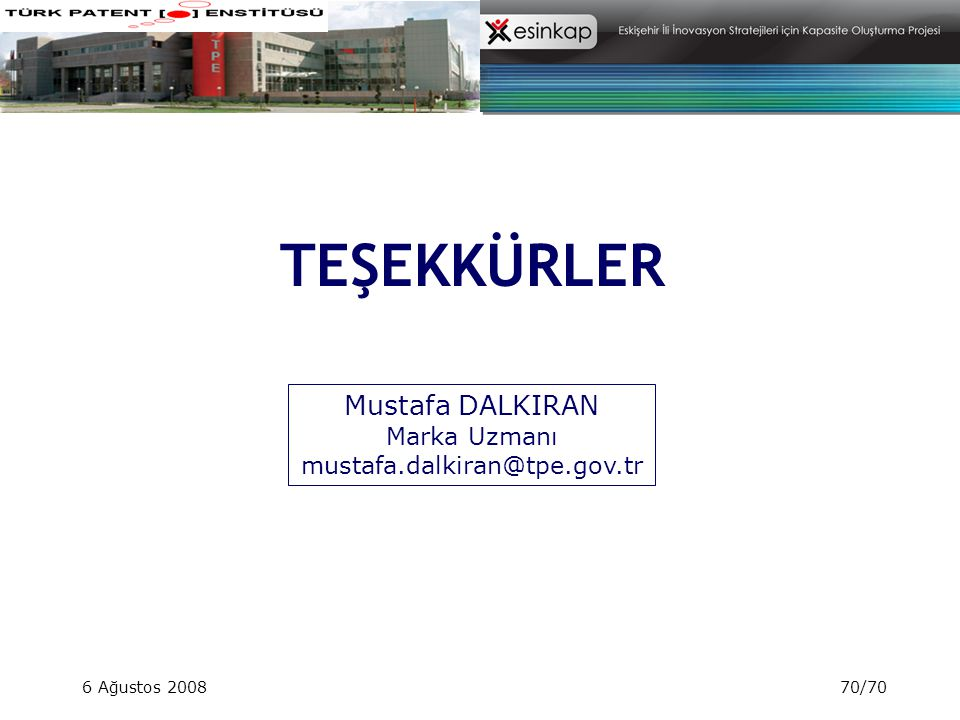 TEŞEKKÜRLER Mustafa DALKIRAN Marka Uzmanı mustafa.dalkiran@tpe.gov.tr