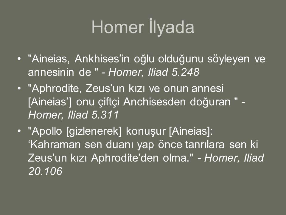 Homer İlyada Aineias, Ankhises'in oğlu olduğunu söyleyen ve annesinin de - Homer, Iliad 5.248.