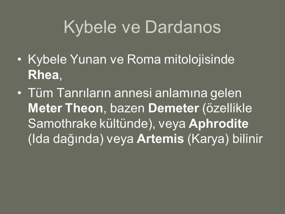Kybele ve Dardanos Kybele Yunan ve Roma mitolojisinde Rhea,