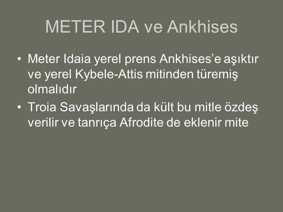 METER IDA ve Ankhises Meter Idaia yerel prens Ankhises'e aşıktır ve yerel Kybele-Attis mitinden türemiş olmalıdır.
