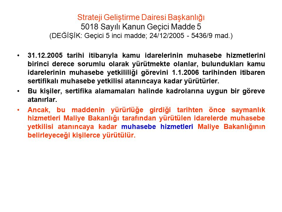 Strateji Geliştirme Dairesi Başkanlığı 5018 Sayılı Kanun Geçici Madde 5 (DEĞİŞİK: Geçici 5 inci madde; 24/12/2005 - 5436/9 mad.)