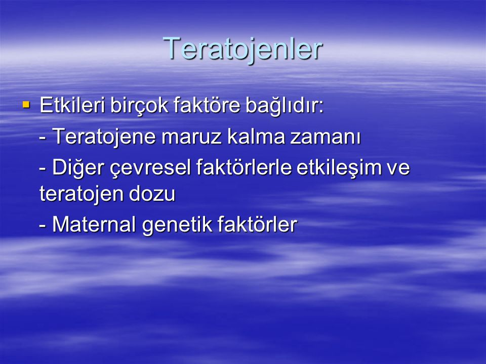 Teratojenler Etkileri birçok faktöre bağlıdır: