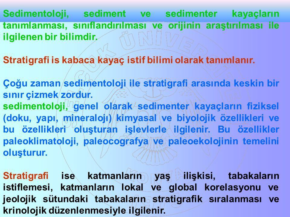 Sedimentoloji, sediment ve sedimenter kayaçların tanımlanması, sınıflandırılması ve orijinin araştırılması ile ilgilenen bir bilimdir.