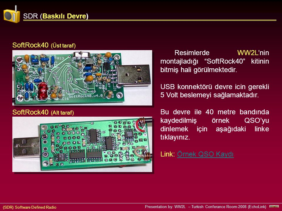 SDR (Baskılı Devre) SoftRock40 (Üst taraf) Resimlerde WW2L'nin montajladığı SoftRock40 kitinin bitmiş hali görülmektedir.