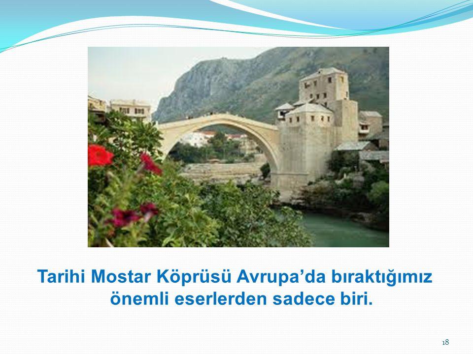 Tarihi Mostar Köprüsü Avrupa'da bıraktığımız önemli eserlerden sadece biri.