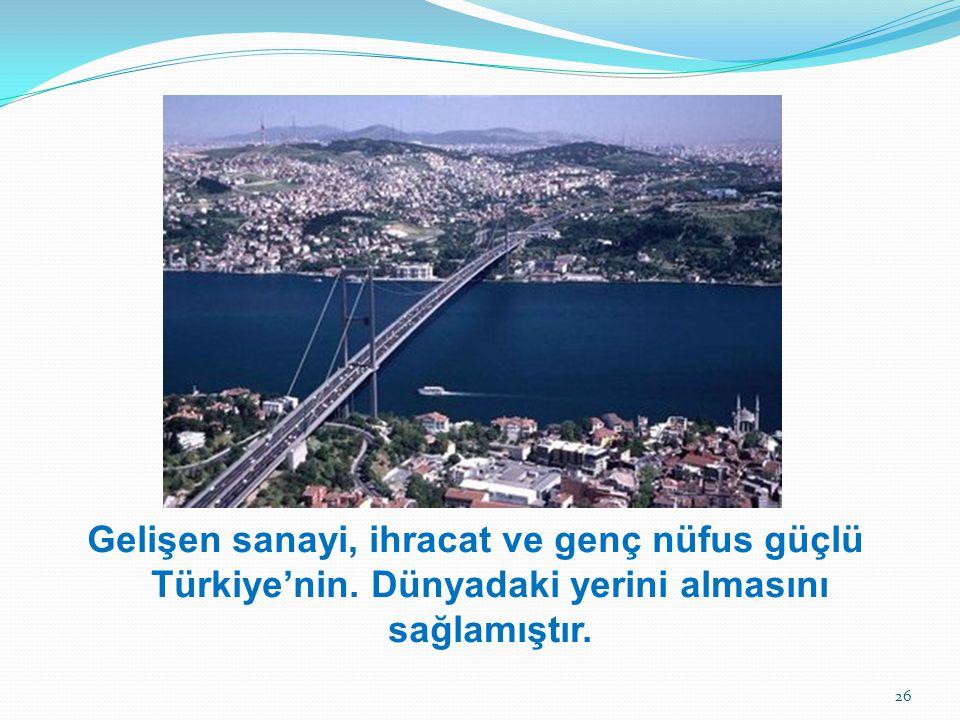 Gelişen sanayi, ihracat ve genç nüfus güçlü Türkiye'nin