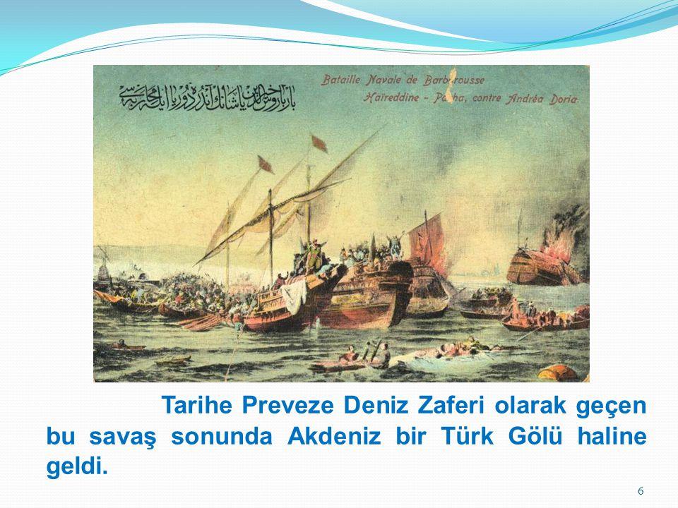 Tarihe Preveze Deniz Zaferi olarak geçen bu savaş sonunda Akdeniz bir Türk Gölü haline geldi.