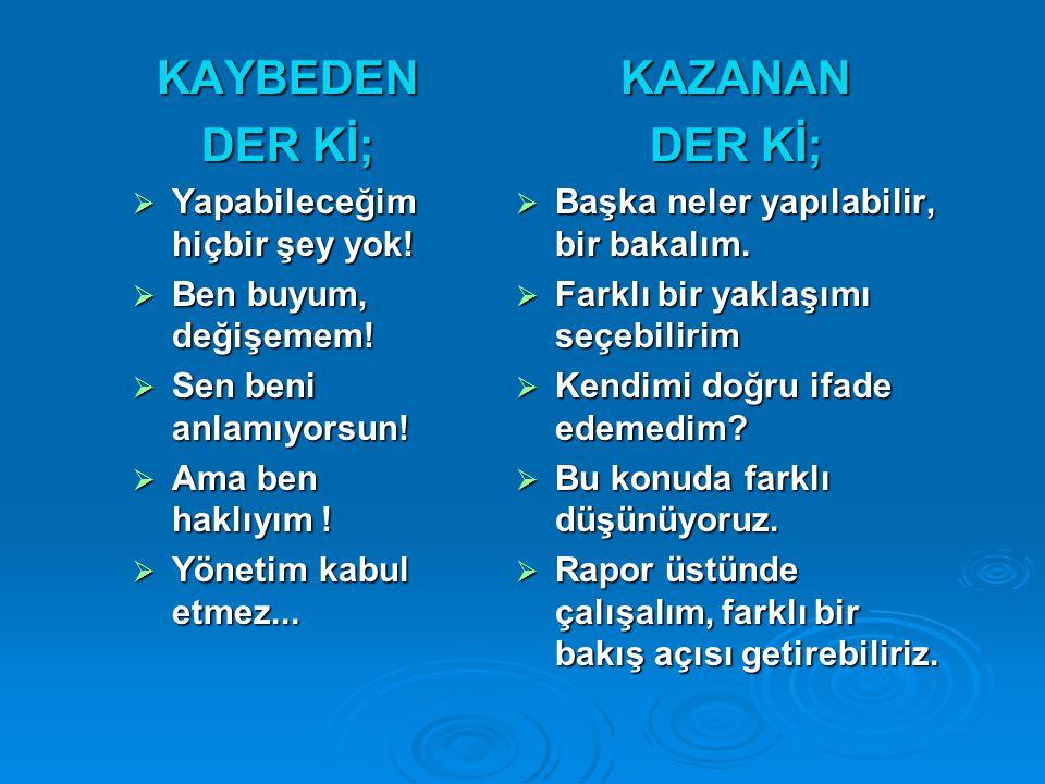 KAYBEDEN DER Kİ; KAZANAN DER Kİ;
