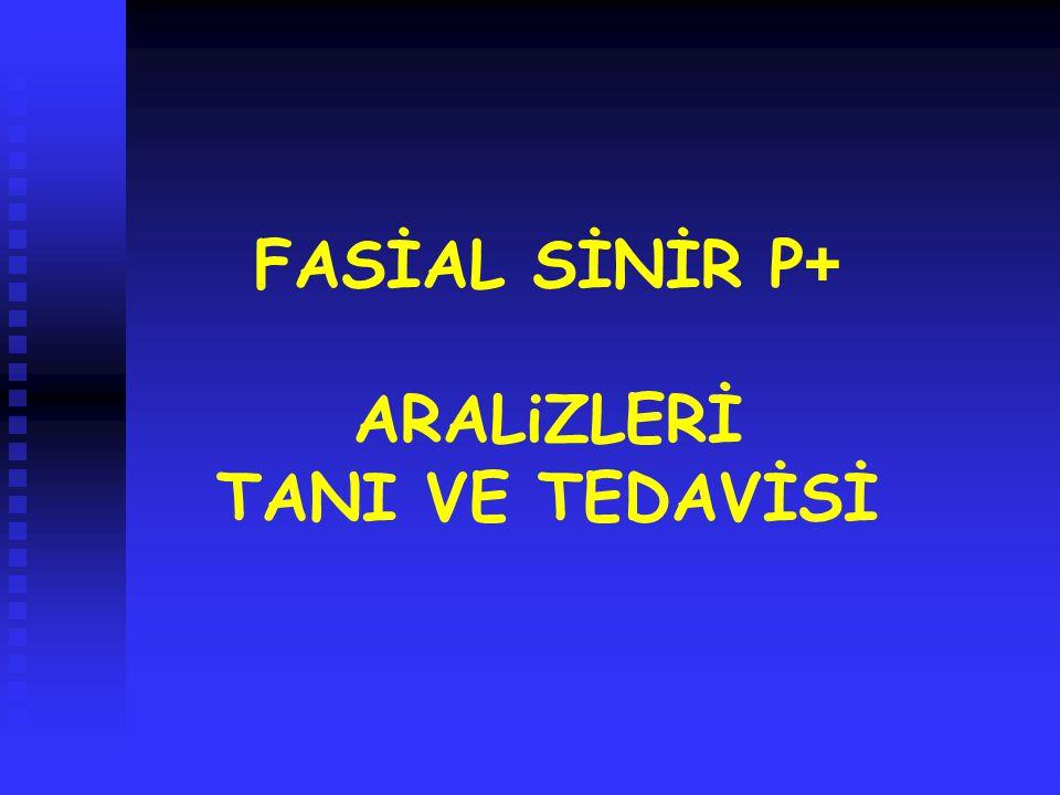 FASİAL SİNİR P+ ARALiZLERİ TANI VE TEDAVİSİ