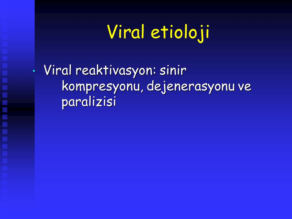 Viral etioloji Viral reaktivasyon: sinir kompresyonu, dejenerasyonu ve paralizisi