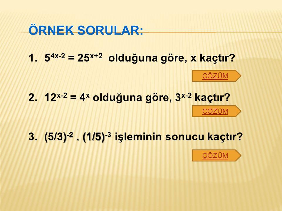 ÖRNEK SORULAR: 54x-2 = 25x+2 olduğuna göre, x kaçtır