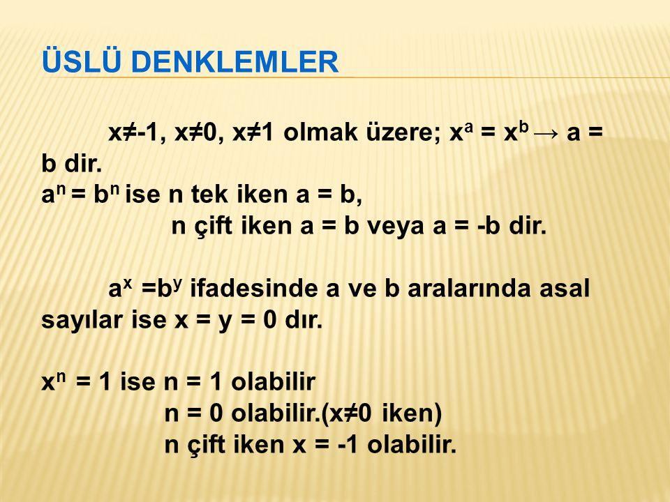 ÜSLÜ DENKLEMLER x≠-1, x≠0, x≠1 olmak üzere; xa = xb → a = b dir.